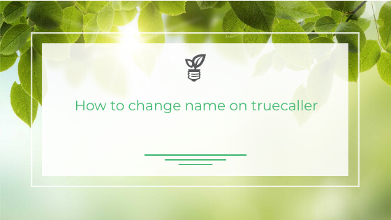 change the name in Truecaller