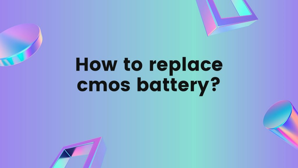Replace CMOS battery